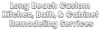Long Beach Custom Kitchen, Bath, & Cabinet Remodeling Services